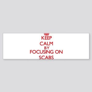 Keep Calm by focusing on Scabs Bumper Sticker