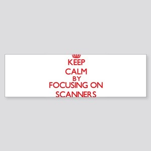 Keep Calm by focusing on Scanners Bumper Sticker