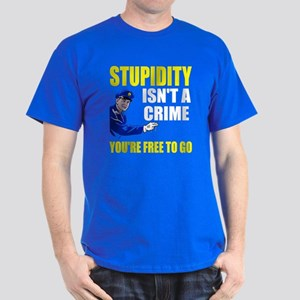 Stupidity Isn't a Crime Dark T-Shirt