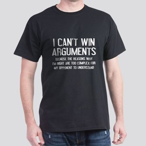 I Can't Win Arguments Dark T-Shirt