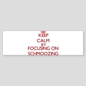 Keep Calm by focusing on Schmoozing Bumper Sticker