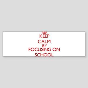 Keep Calm by focusing on School Bumper Sticker