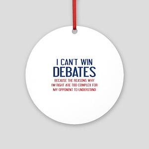 I Can't Win Debates Ornament (Round)