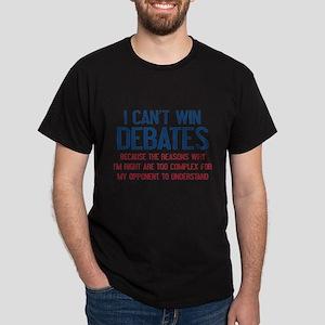 I Can't Win Debates Dark T-Shirt
