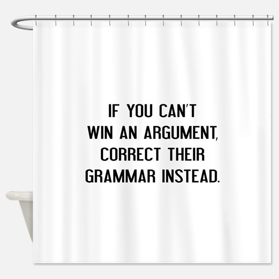 If You Can't Win An Argument Shower Curtain