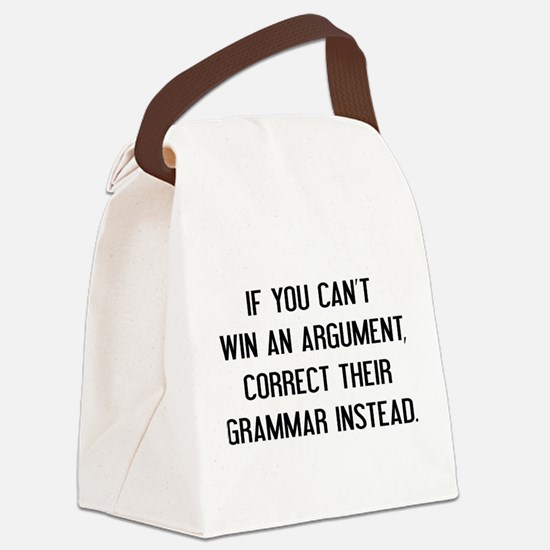 If You Can't Win An Argument Canvas Lunch Bag