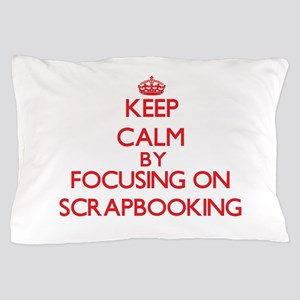 Keep Calm by focusing on Scrapbooking Pillow Case