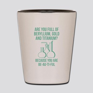 You Are Be-Au-Ti-Ful Shot Glass