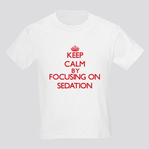 Keep Calm by focusing on Sedation T-Shirt