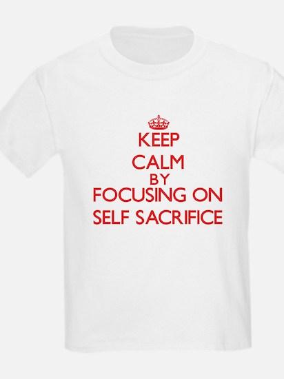 Keep Calm by focusing on Self-Sacrifice T-Shirt