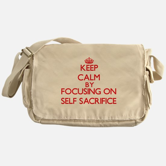 Keep Calm by focusing on Self-Sacrif Messenger Bag