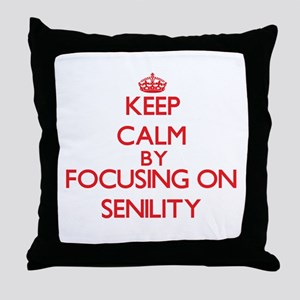 Keep Calm by focusing on Senility Throw Pillow