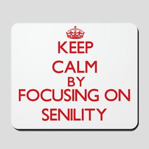 Keep Calm by focusing on Senility Mousepad