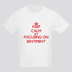 Keep Calm by focusing on Sentiment T-Shirt