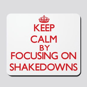 Keep Calm by focusing on Shakedowns Mousepad
