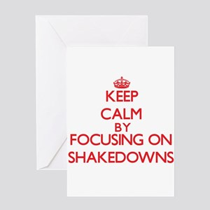 Keep Calm by focusing on Shakedowns Greeting Cards