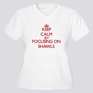 Keep Calm by focusing on Shawls Plus Size T-Shirt