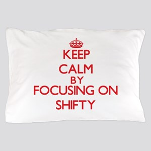 Keep Calm by focusing on Shifty Pillow Case