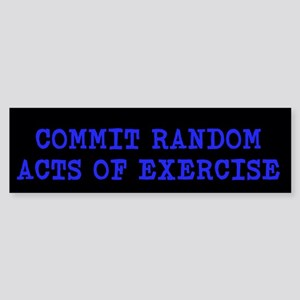 Commit Random Acts Of Exercise Bumper Sticker