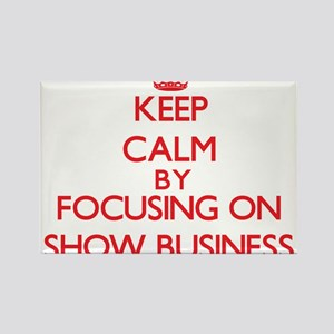 Keep Calm by focusing on Show Business Magnets