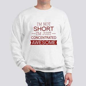 I'm Not Short I'm Just Concentrated Awesome Sweats