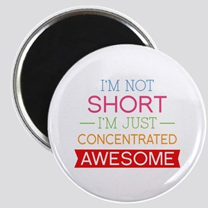 I'm Not Short I'm Just Concentrated Awesome Magnet