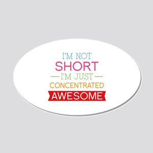 I'm Not Short I'm Just Concentrated Awesome 22x14