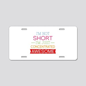 I'm Not Short I'm Just Concentrated Awesome Alumin