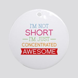 I'm Not Short I'm Just Concentrated Awesome Orname