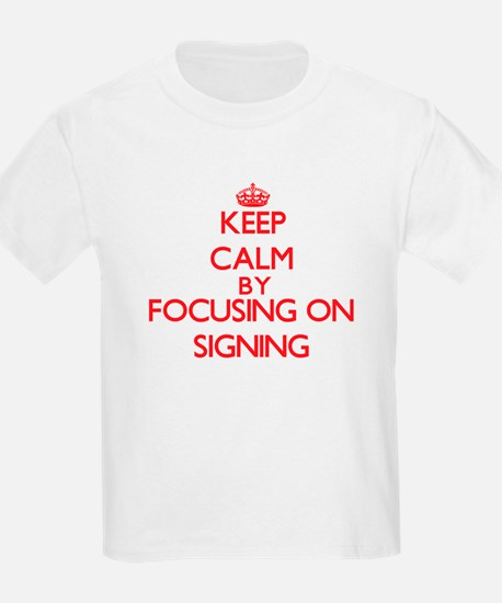 Keep Calm by focusing on Signing T-Shirt