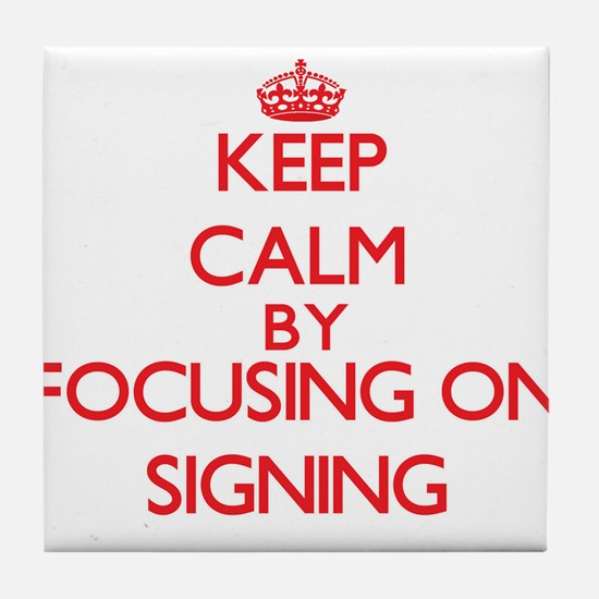 Keep Calm by focusing on Signing Tile Coaster