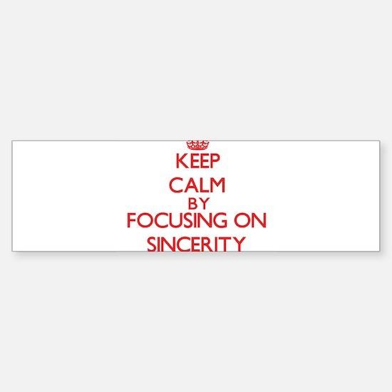 Keep Calm by focusing on Sincerity Bumper Bumper Bumper Sticker