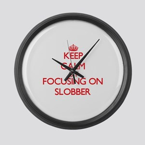 Keep Calm by focusing on Slobber Large Wall Clock