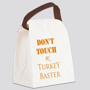 DON'T TOUCH MY Turkey Baster THAN Canvas Lunch Bag