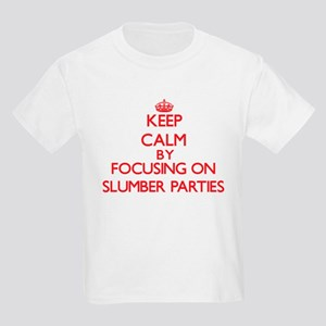 Keep Calm by focusing on Slumber Parties T-Shirt