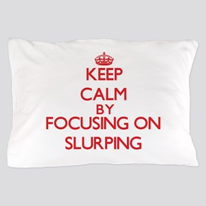 Keep Calm by focusing on Slurping Pillow Case