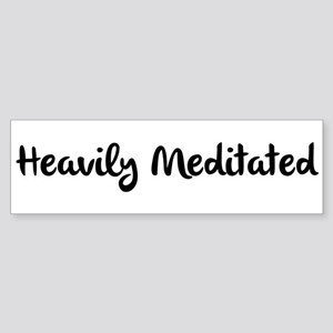 Heavily Meditated Bumper Sticker