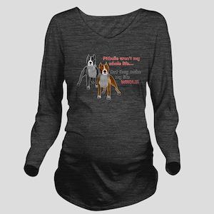 Pitbulls Make Life W Long Sleeve Maternity T-Shirt