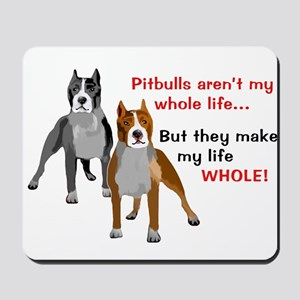 Pitbulls Make Life Whole Mousepad