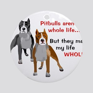 Pitbulls Make Life Whole Ornament (Round)