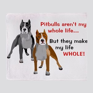 Pitbulls Make Life Whole Throw Blanket