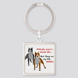 Pitbulls Make Life Whole Keychains