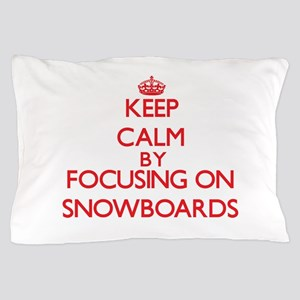 Keep Calm by focusing on Snowboards Pillow Case