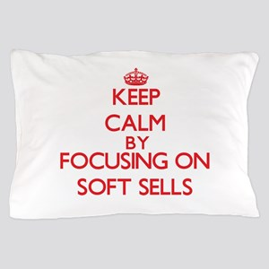 Keep Calm by focusing on Soft Sells Pillow Case