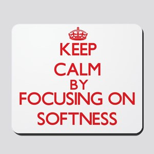 Keep Calm by focusing on Softness Mousepad
