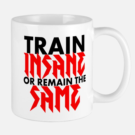 Train Insane Or Remain The Same Mugs