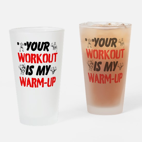 Your Workout Is My Warm-Up Drinking Glass