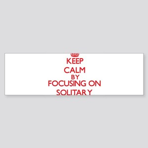 Keep Calm by focusing on Solitary Bumper Sticker