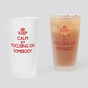 Keep Calm by focusing on Somebody Drinking Glass