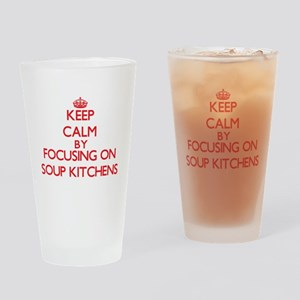 Keep Calm by focusing on Soup Kitch Drinking Glass